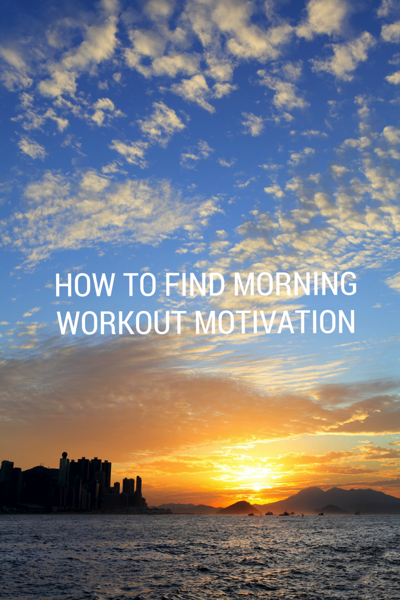 How to Find Morning Workout Motivation